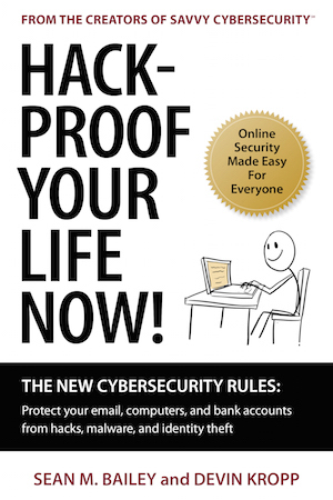 """Hack-Proof Your Life Now!"" book cover, Sean M. Bailey, how not to get hacked"